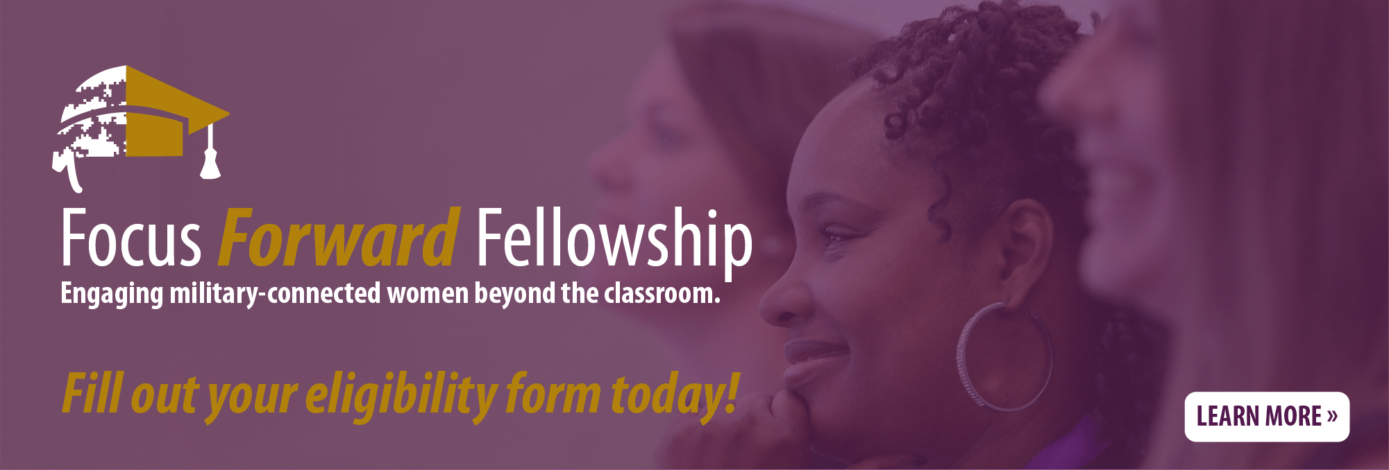Focus Forward Fellowship Engaging military-connected women beyond the classroom. Registration opens in February.