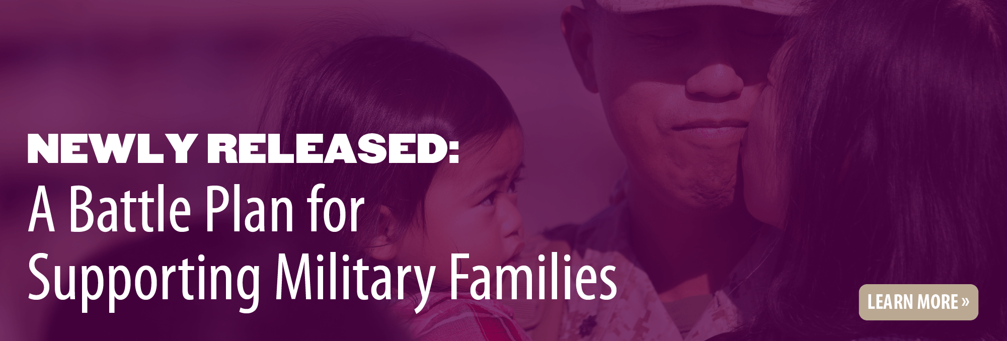 Newly released: A Battle Plan for Supporting Military Families. Click to learn more.