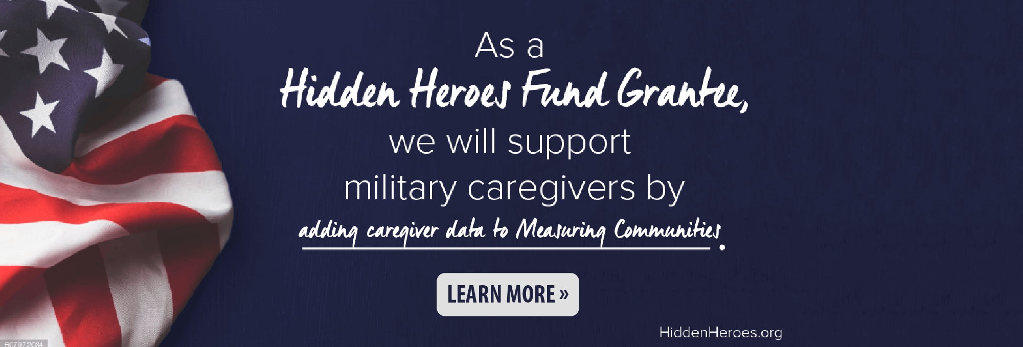 As a Hidden Heroes Fund Grant we will support military caregivers by adding caregiver data to Measuring Communities.