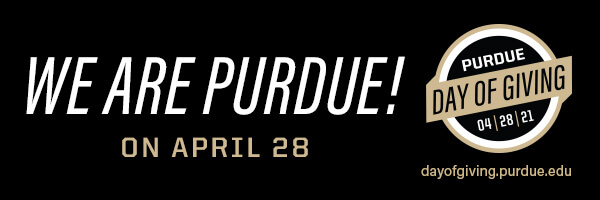 We Are Purdue! On April 28 Purdue Day of Giving 04/28/21 www.dayofgiving.purdue.edu